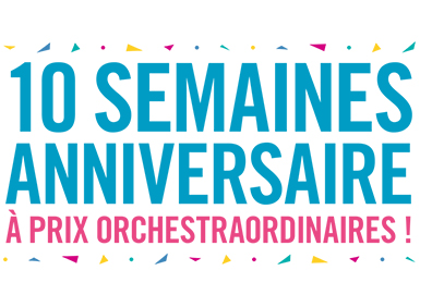 10 semaines anniversaire à prix orchestraordinaires